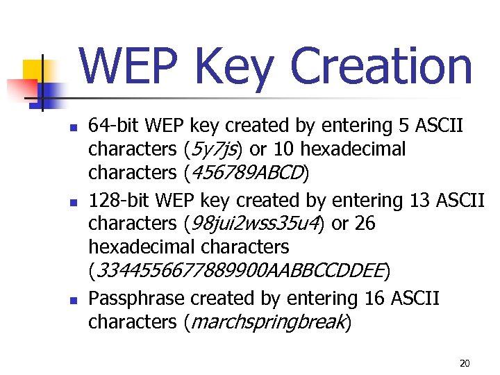 WEP Key Creation n 64 -bit WEP key created by entering 5 ASCII characters
