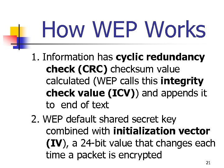 How WEP Works 1. Information has cyclic redundancy check (CRC) checksum value calculated (WEP