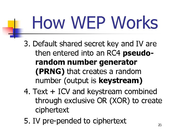 How WEP Works 3. Default shared secret key and IV are then entered into