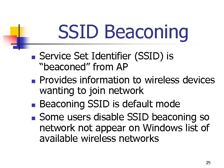 "SSID Beaconing n n Service Set Identifier (SSID) is ""beaconed"" from AP Provides information"