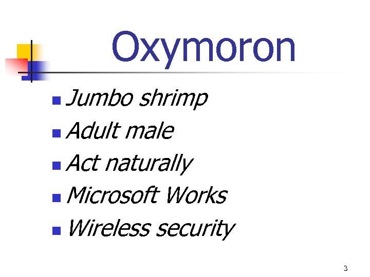 Oxymoron Jumbo shrimp n Adult male n Act naturally n Microsoft Works n Wireless