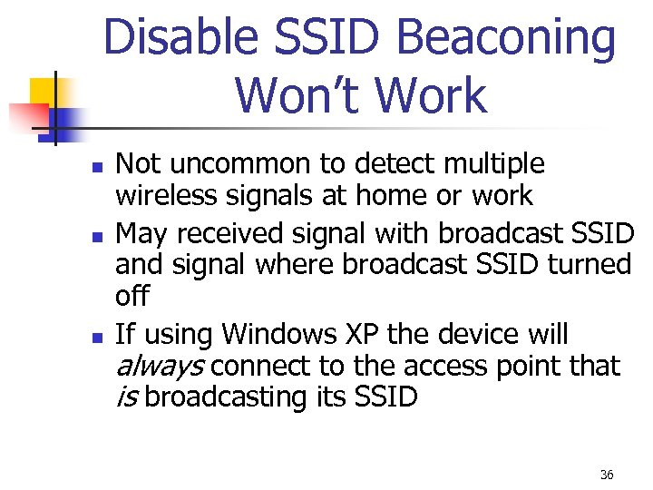 Disable SSID Beaconing Won't Work n n n Not uncommon to detect multiple wireless