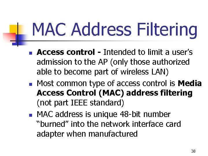 MAC Address Filtering n n n Access control - Intended to limit a user's