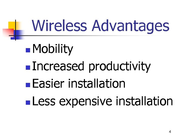 Wireless Advantages Mobility n Increased productivity n Easier installation n Less expensive installation n