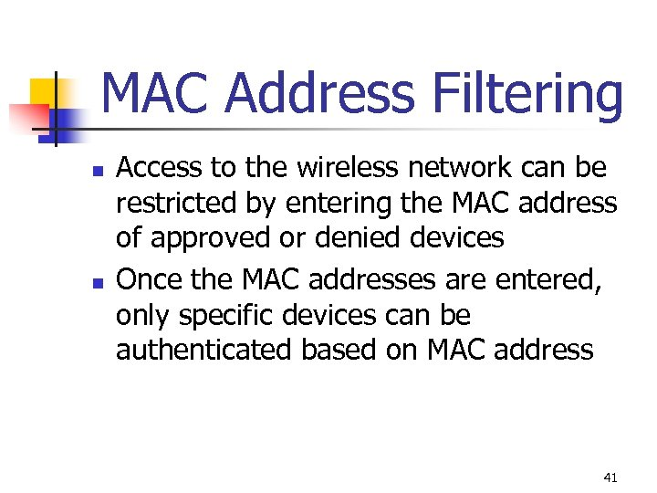 MAC Address Filtering n n Access to the wireless network can be restricted by