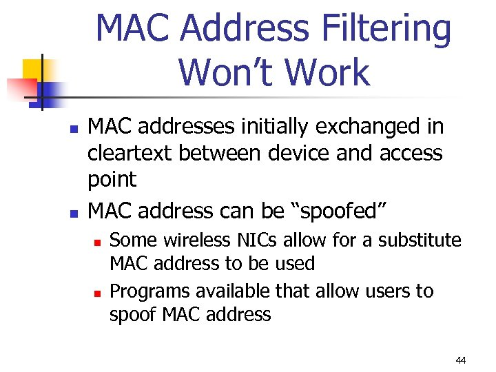 MAC Address Filtering Won't Work n n MAC addresses initially exchanged in cleartext between