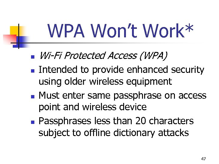 WPA Won't Work* n n Wi-Fi Protected Access (WPA) Intended to provide enhanced security