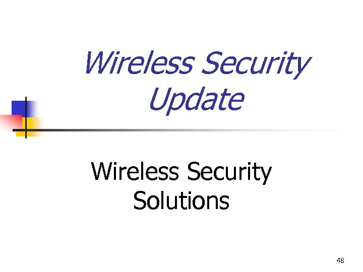 Wireless Security Update Wireless Security Solutions 48