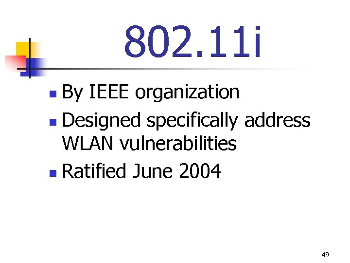 802. 11 i By IEEE organization n Designed specifically address WLAN vulnerabilities n Ratified