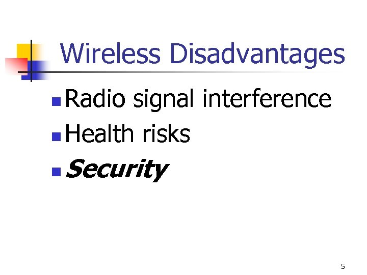 Wireless Disadvantages Radio signal interference n Health risks n n Security 5
