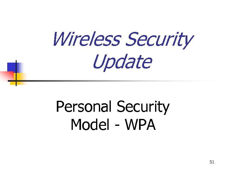 Wireless Security Update Personal Security Model - WPA 51
