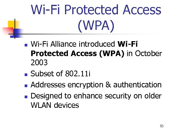 Wi-Fi Protected Access (WPA) n n Wi-Fi Alliance introduced Wi-Fi Protected Access (WPA) in