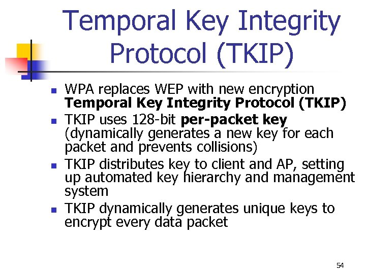 Temporal Key Integrity Protocol (TKIP) n n WPA replaces WEP with new encryption Temporal