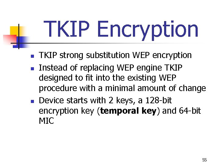 TKIP Encryption n TKIP strong substitution WEP encryption Instead of replacing WEP engine TKIP