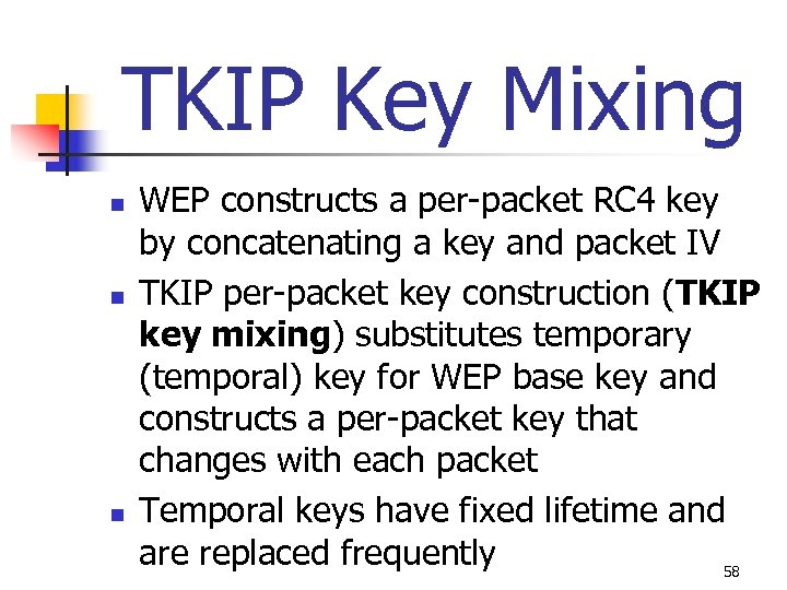 TKIP Key Mixing n n n WEP constructs a per-packet RC 4 key by