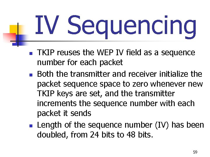 IV Sequencing n n n TKIP reuses the WEP IV field as a sequence