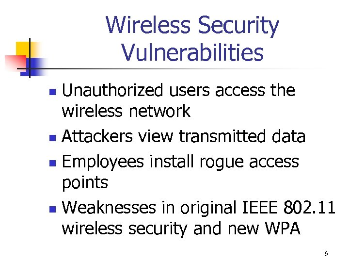 Wireless Security Vulnerabilities Unauthorized users access the wireless network n Attackers view transmitted data