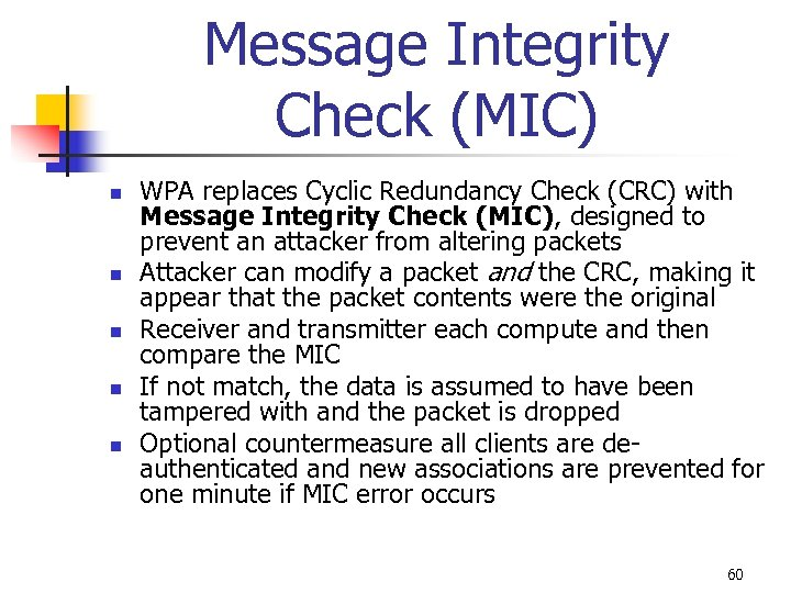 Message Integrity Check (MIC) n n n WPA replaces Cyclic Redundancy Check (CRC) with
