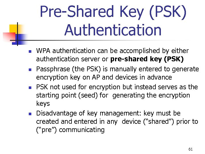 Pre-Shared Key (PSK) Authentication n n WPA authentication can be accomplished by either authentication