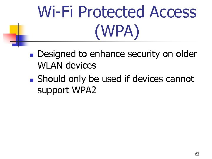 Wi-Fi Protected Access (WPA) n n Designed to enhance security on older WLAN devices