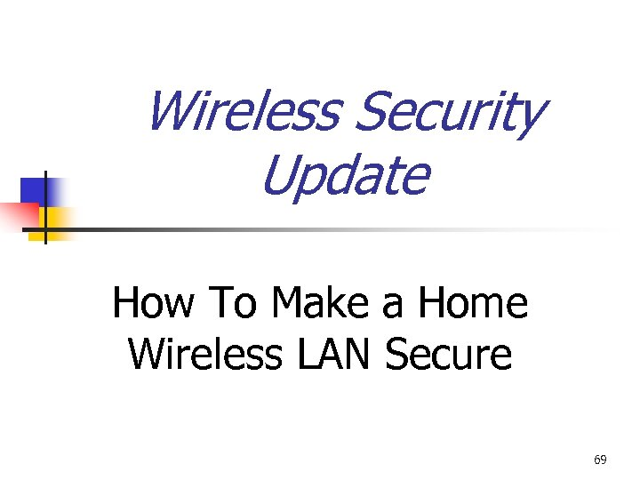 Wireless Security Update How To Make a Home Wireless LAN Secure 69