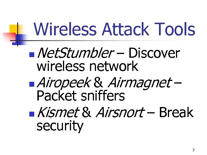 Wireless Attack Tools n Net. Stumbler – Discover wireless network n Airopeek & Airmagnet