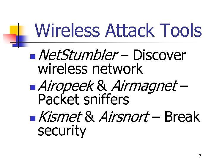 Wireless Attack Tools n Net. Stumbler – Discover wireless network n Airopeek & Airmagnet