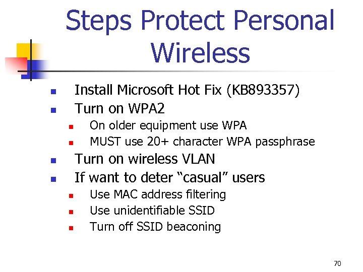 Steps Protect Personal Wireless Install Microsoft Hot Fix (KB 893357) Turn on WPA 2