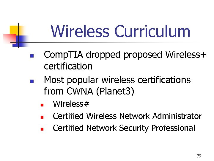 Wireless Curriculum Comp. TIA dropped proposed Wireless+ certification Most popular wireless certifications from CWNA