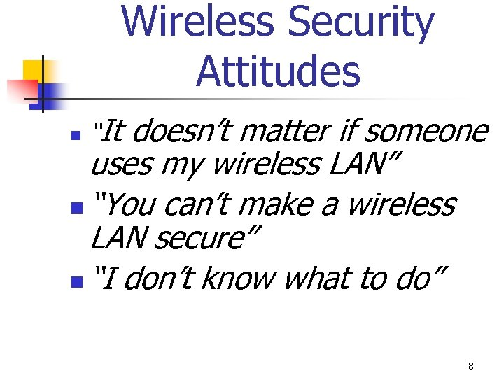 "Wireless Security Attitudes doesn't matter if someone uses my wireless LAN"" n ""You can't"
