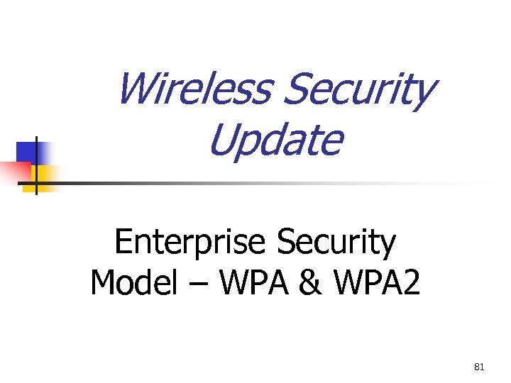 Wireless Security Update Enterprise Security Model – WPA & WPA 2 81