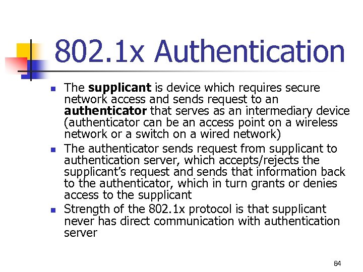 802. 1 x Authentication n The supplicant is device which requires secure network access