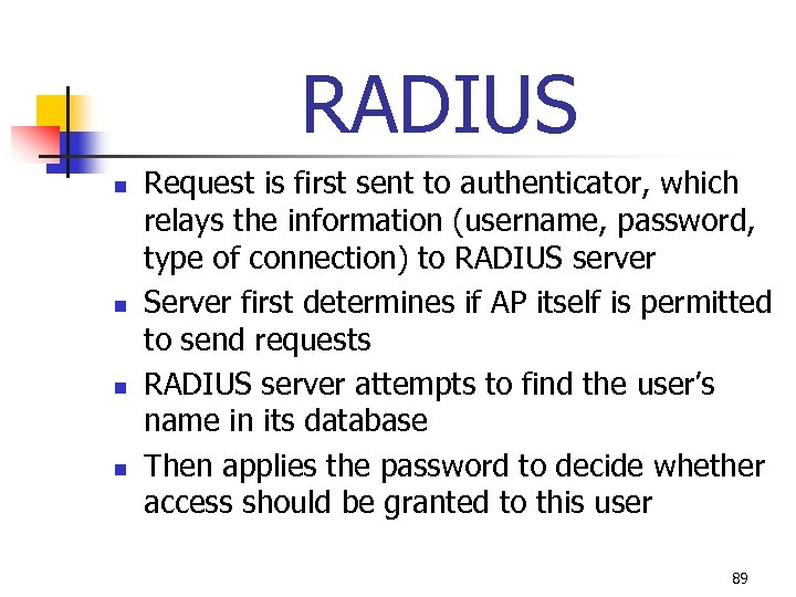 RADIUS n n Request is first sent to authenticator, which relays the information (username,