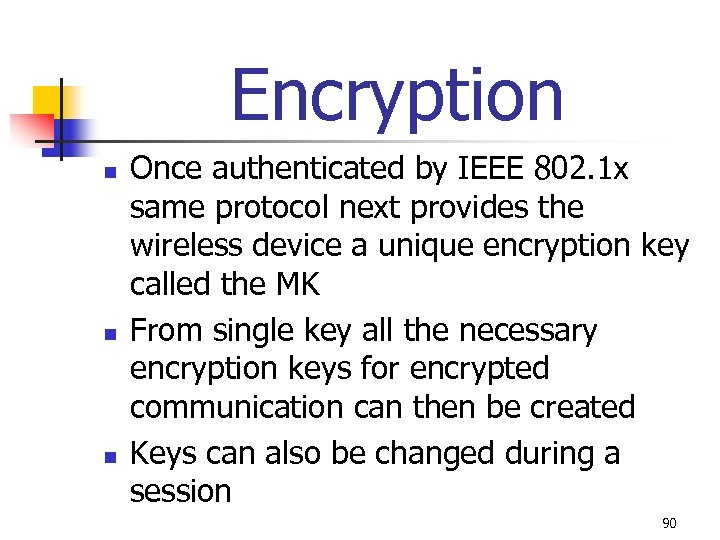 Encryption n Once authenticated by IEEE 802. 1 x same protocol next provides the