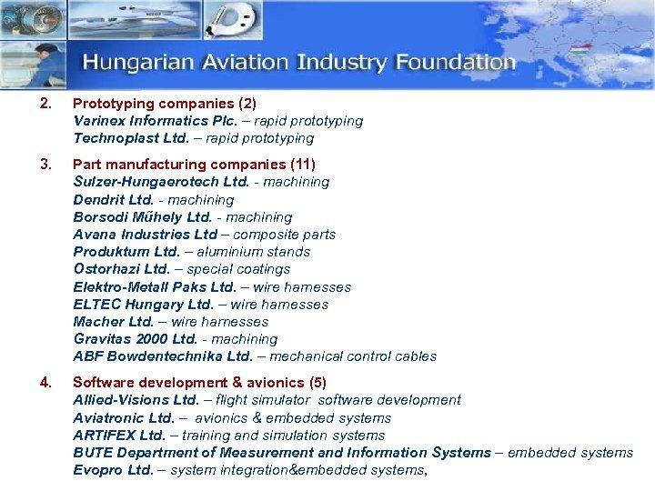 2. Prototyping companies (2) Varinex Informatics Plc. – rapid prototyping Technoplast Ltd. – rapid