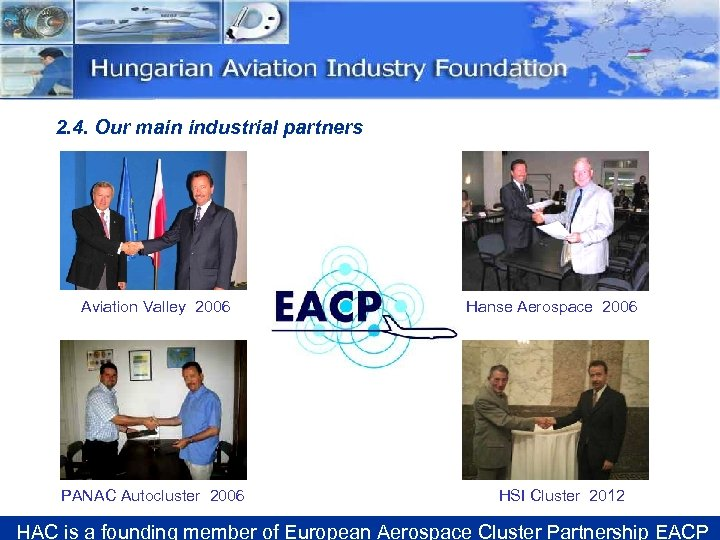2. 4. Our main industrial partners Aviation Valley 2006 PANAC Autocluster 2006 Hanse Aerospace