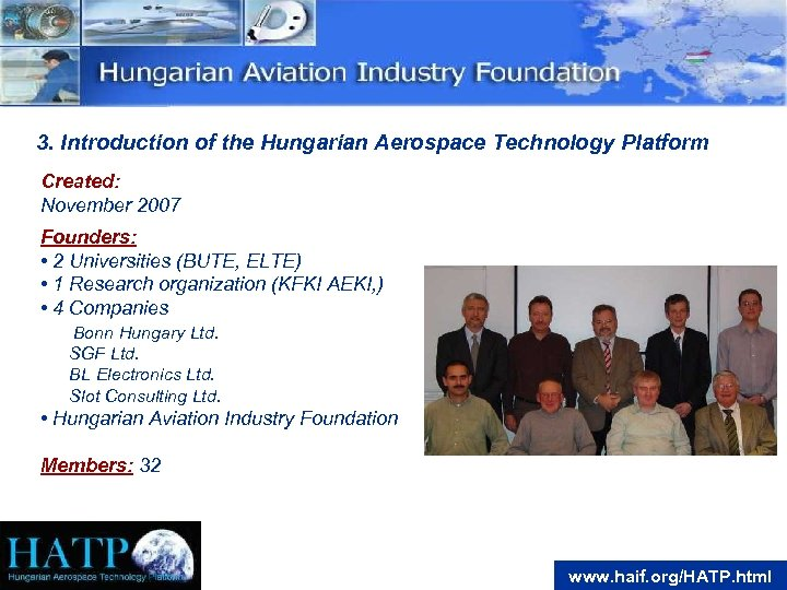 3. Introduction of the Hungarian Aerospace Technology Platform Created: November 2007 Founders: • 2