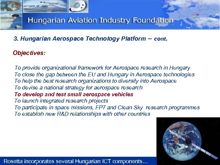 3. Hungarian Aerospace Technology Platform – cont. Objectives: To provide organizational framework for Aerospace