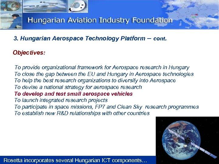 3. Hungarian Aerospace Technology Platform – cont. Objectives: To provide organizational framework for Aerospace