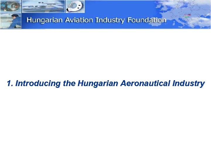 1. Introducing the Hungarian Aeronautical Industry