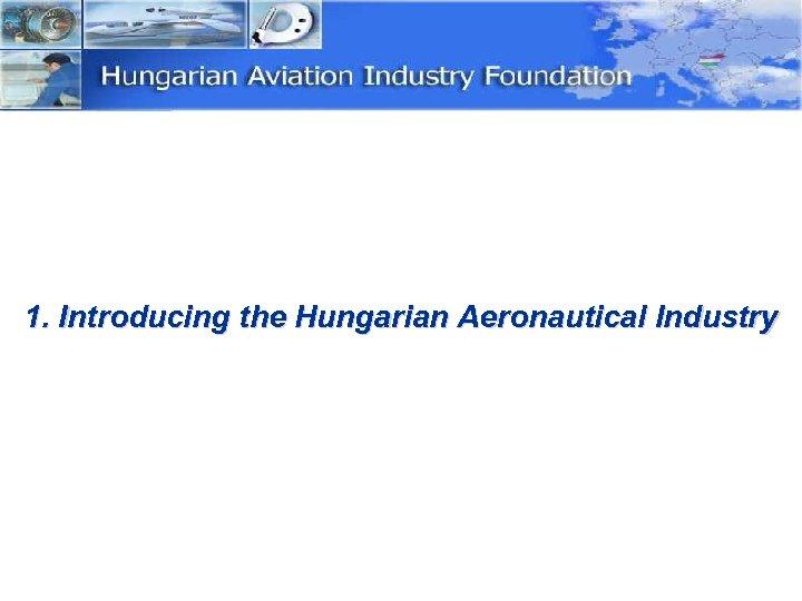 1. Introducing the Hungarian Aeronautical Industry