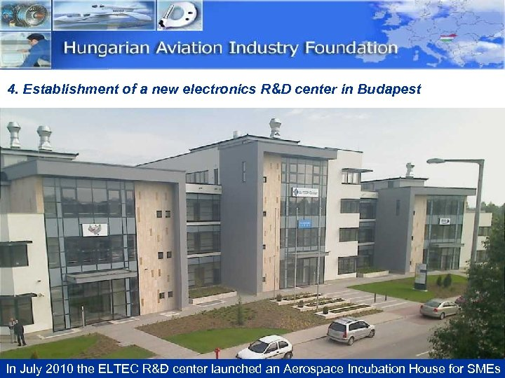 4. Establishment of a new electronics R&D center in Budapest In July 2010 the