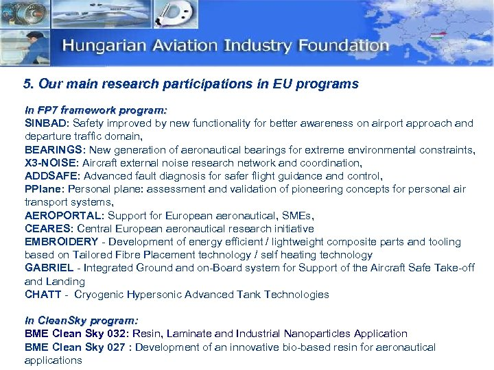 5. Our main research participations in EU programs In FP 7 framework program: SINBAD: