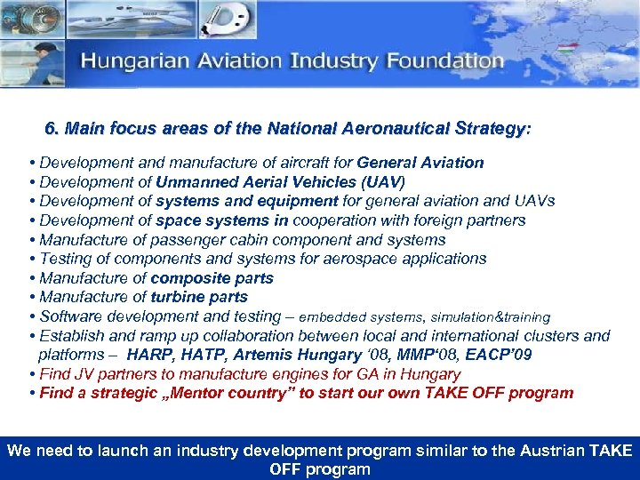 6. Main focus areas of the National Aeronautical Strategy: Strategy • Development and manufacture