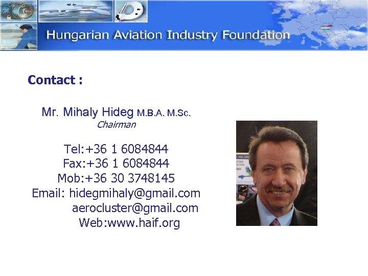 Contact : Mr. Mihaly Hideg M. B. A. M. Sc. Chairman Tel: +36 1