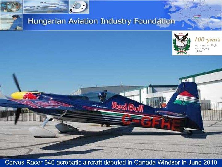 Corvus Racer 540 acrobatic aircraft debuted in Canada Windsor in June 2010
