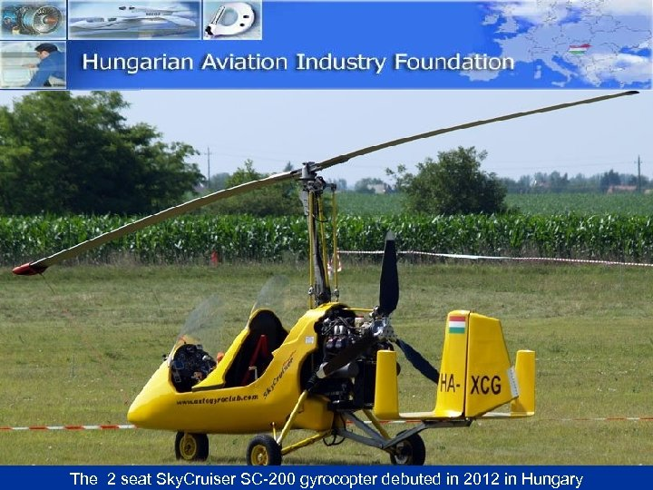 The 2 seat Sky. Cruiser SC-200 gyrocopter debuted in 2012 in Hungary