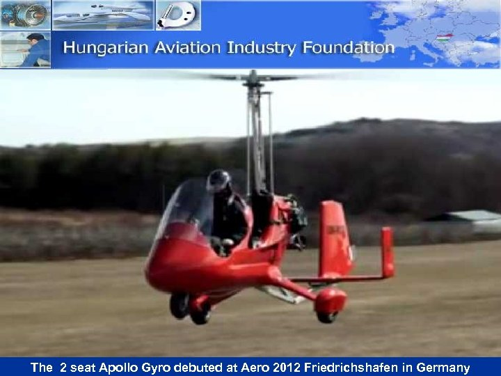 The 2 seat Apollo Gyro debuted at Aero 2012 Friedrichshafen in Germany