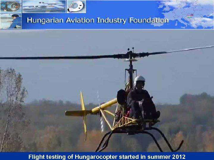 Flight testing of Hungarocopter started in summer 2012