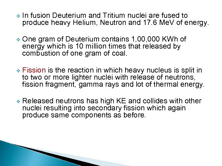 v In fusion Deuterium and Tritium nuclei are fused to produce heavy Helium, Neutron